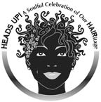 Heads Up! A Soulful Celebration of our HAIRitage